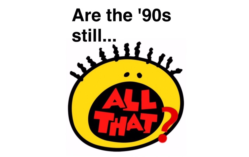 Are the '90s still 'All That'?