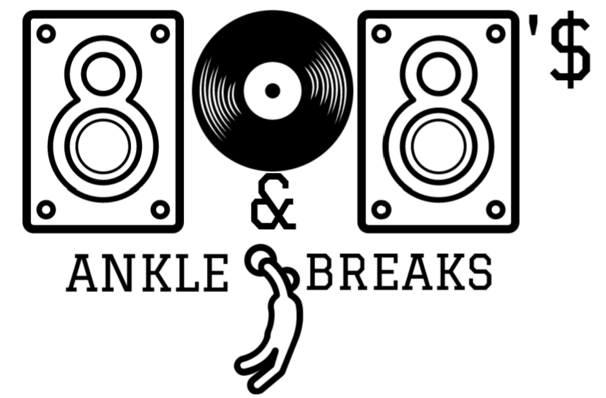 808s and Ankle Breaks Podcast: Episode 6